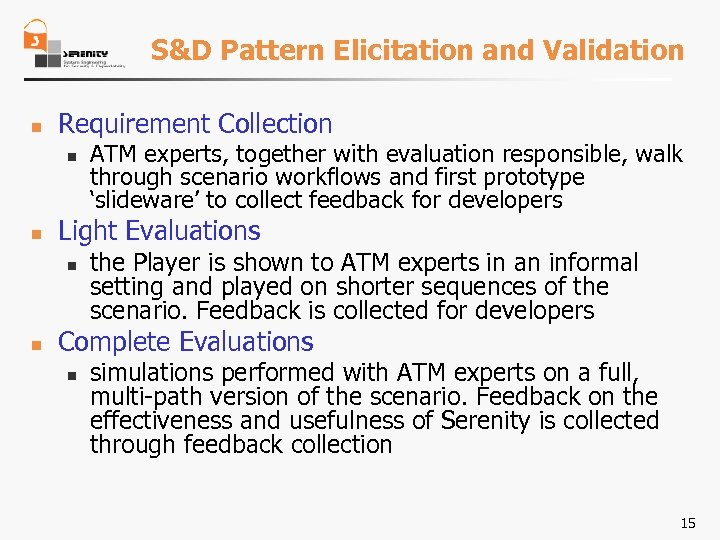 S&D Pattern Elicitation and Validation n Requirement Collection n n Light Evaluations n n