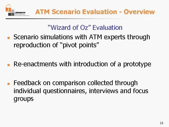 """ATM Scenario Evaluation - Overview n n n """"Wizard of Oz"""" Evaluation Scenario simulations"""