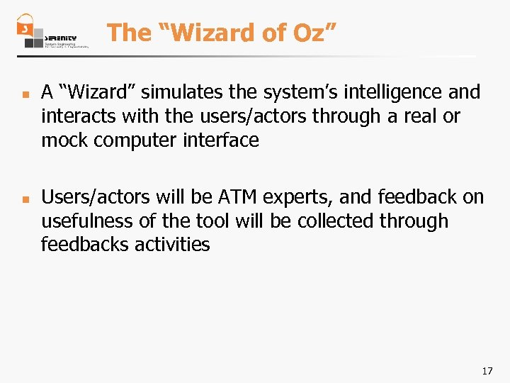 """The """"Wizard of Oz"""" n n A """"Wizard"""" simulates the system's intelligence and interacts"""