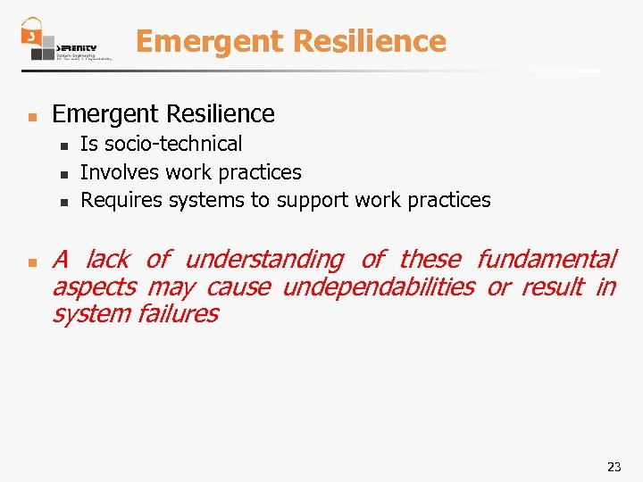 Emergent Resilience n n n n Is socio-technical Involves work practices Requires systems to