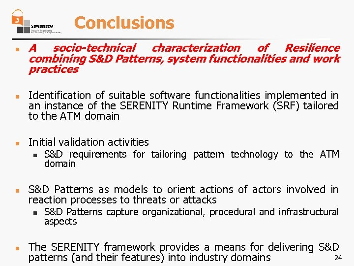 Conclusions n n n A socio-technical characterization of Resilience combining S&D Patterns, system functionalities