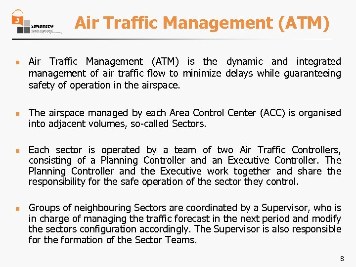 Air Traffic Management (ATM) n n Air Traffic Management (ATM) is the dynamic and