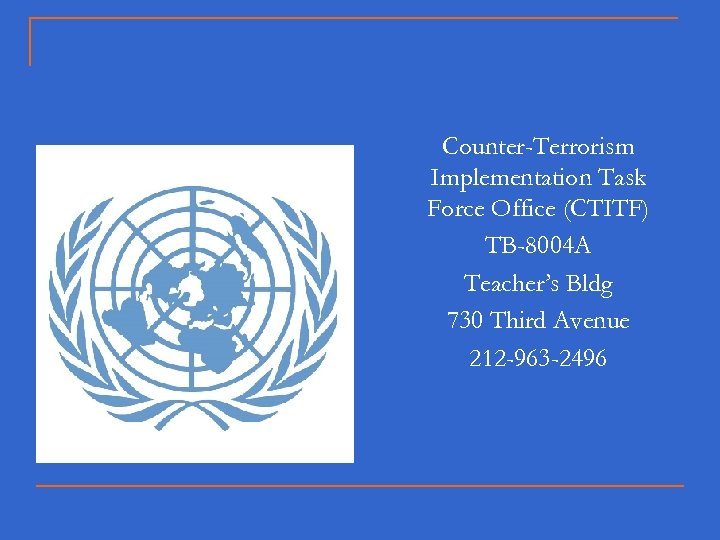 Counter-Terrorism Implementation Task Force Office (CTITF) TB-8004 A Teacher's Bldg 730 Third Avenue 212