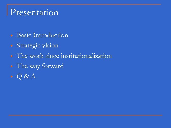 Presentation w w w Basic Introduction Strategic vision The work since institutionalization The way