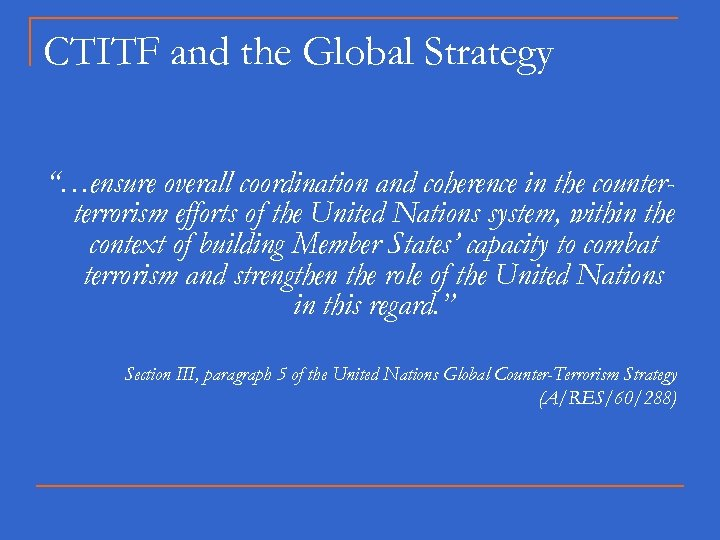 """CTITF and the Global Strategy """"…ensure overall coordination and coherence in the counterterrorism efforts"""