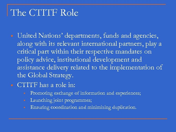The CTITF Role w w United Nations' departments, funds and agencies, along with its