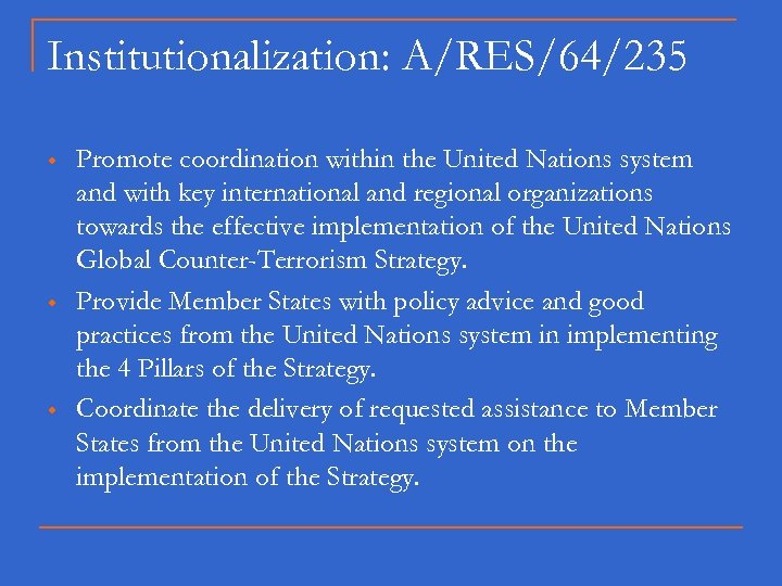 Institutionalization: A/RES/64/235 w w w Promote coordination within the United Nations system and with