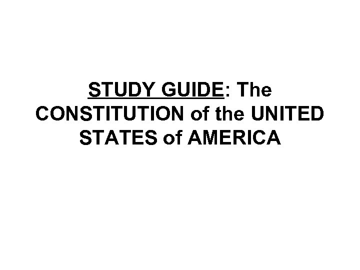 STUDY GUIDE: The CONSTITUTION of the UNITED STATES of AMERICA