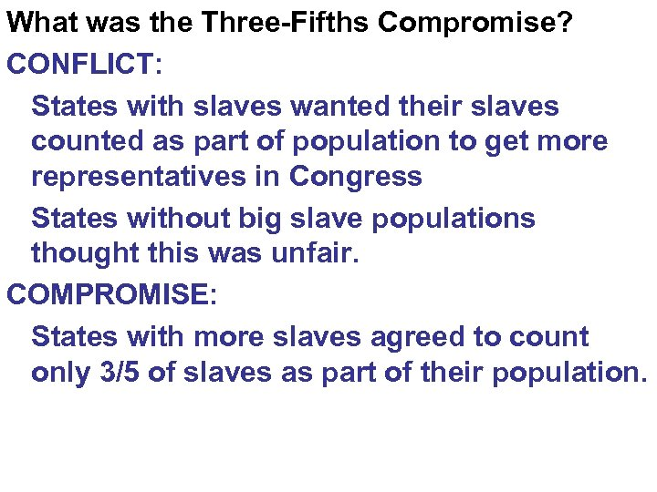 What was the Three-Fifths Compromise? CONFLICT: States with slaves wanted their slaves counted as