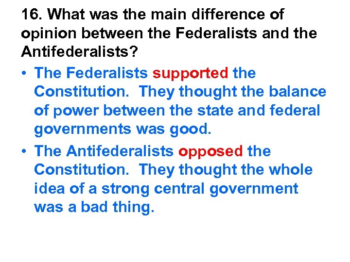 16. What was the main difference of opinion between the Federalists and the Antifederalists?