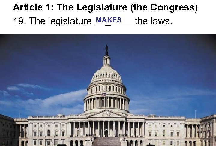 Article 1: The Legislature (the Congress) MAKES 19. The legislature _______ the laws.