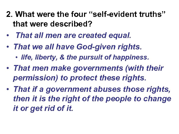 """2. What were the four """"self-evident truths"""" that were described? • That all men"""