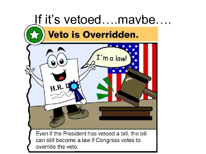 If it's vetoed…. maybe….