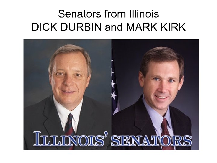 Senators from Illinois DICK DURBIN and MARK KIRK