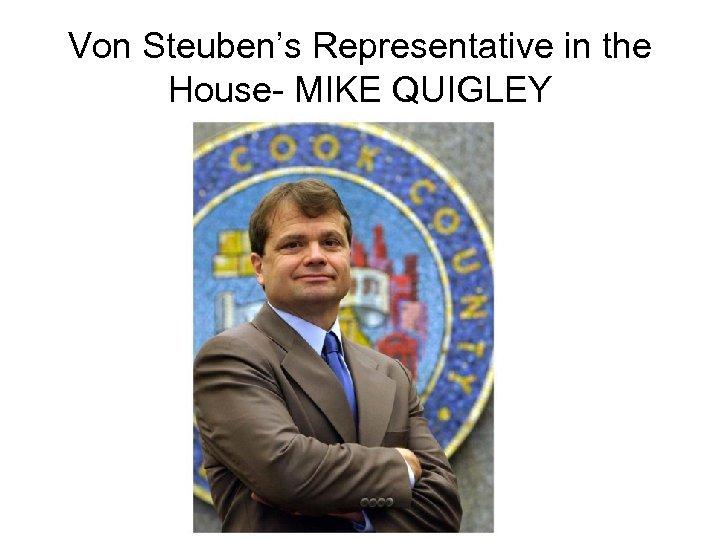Von Steuben's Representative in the House- MIKE QUIGLEY