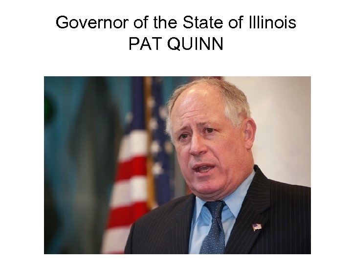 Governor of the State of Illinois PAT QUINN