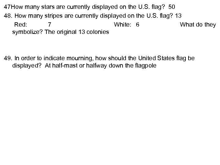 47 How many stars are currently displayed on the U. S. flag? 50 48.