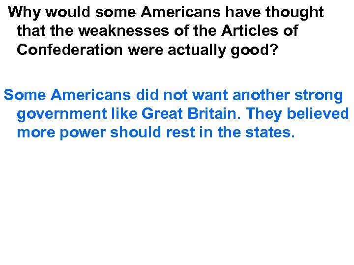 Why would some Americans have thought that the weaknesses of the Articles of Confederation
