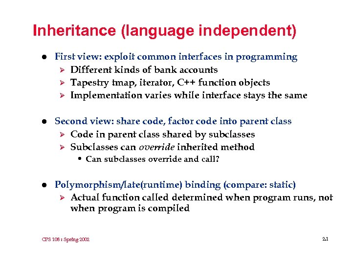 Inheritance (language independent) l First view: exploit common interfaces in programming Ø Different kinds