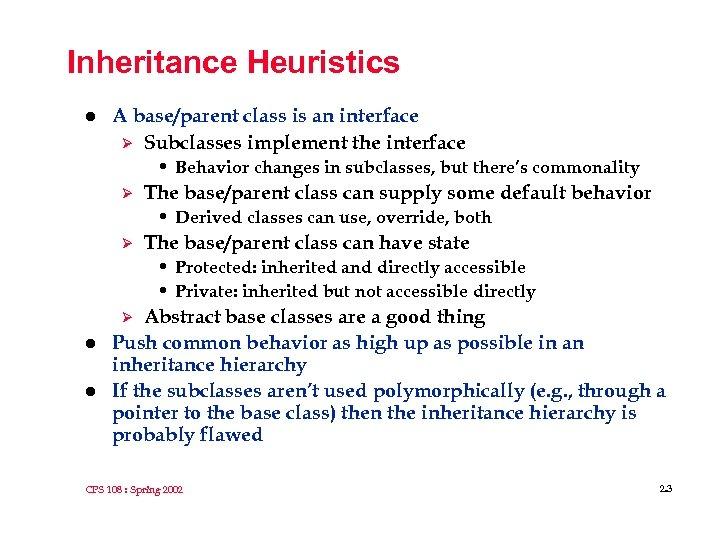 Inheritance Heuristics l A base/parent class is an interface Ø Subclasses implement the interface