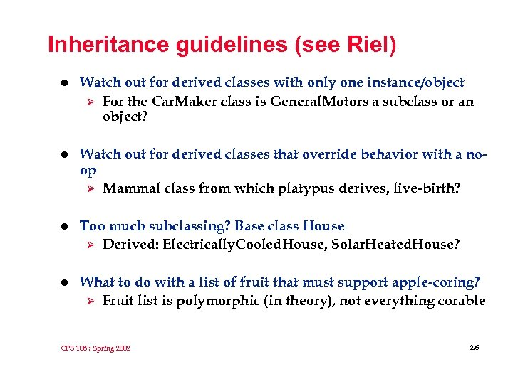 Inheritance guidelines (see Riel) l Watch out for derived classes with only one instance/object
