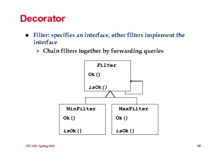 Decorator l Filter: specifies an interface, other filters implement the interface Ø Chain filters