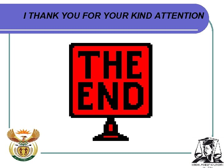 I THANK YOU FOR YOUR KIND ATTENTION