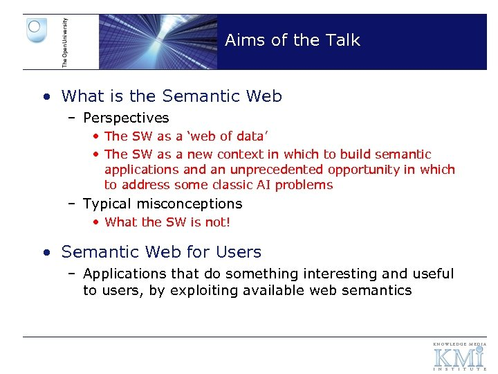 Aims of the Talk • What is the Semantic Web – Perspectives • The