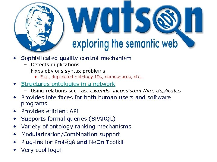 • Sophisticated quality control mechanism – Detects duplications – Fixes obvious syntax problems