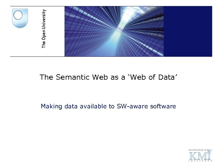 The Semantic Web as a 'Web of Data' Making data available to SW-aware software