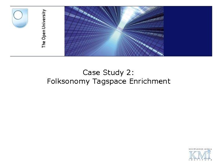 Case Study 2: Folksonomy Tagspace Enrichment