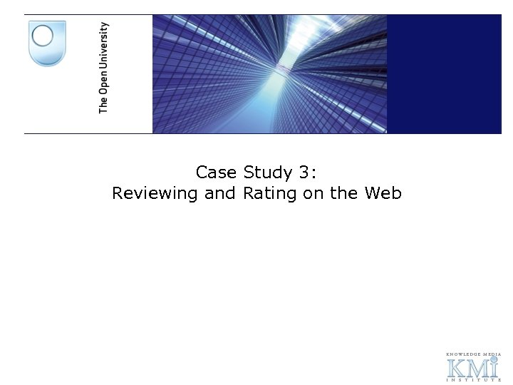 Case Study 3: Reviewing and Rating on the Web