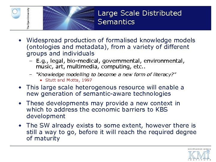 Large Scale Distributed Semantics • Widespread production of formalised knowledge models (ontologies and metadata),