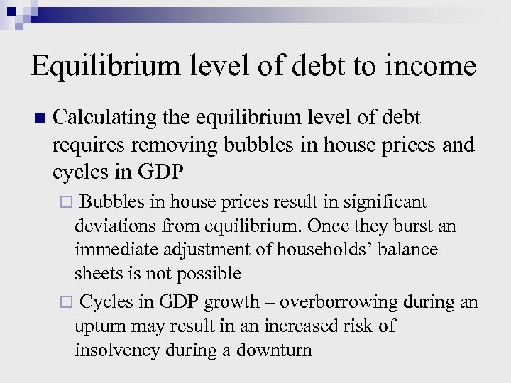 Equilibrium level of debt to income n Calculating the equilibrium level of debt requires