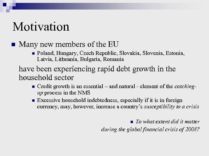 Motivation n Many new members of the EU n Poland, Hungary, Czech Republic, Slovakia,