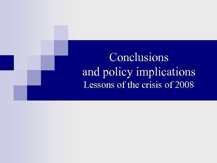 Conclusions and policy implications Lessons of the crisis of 2008