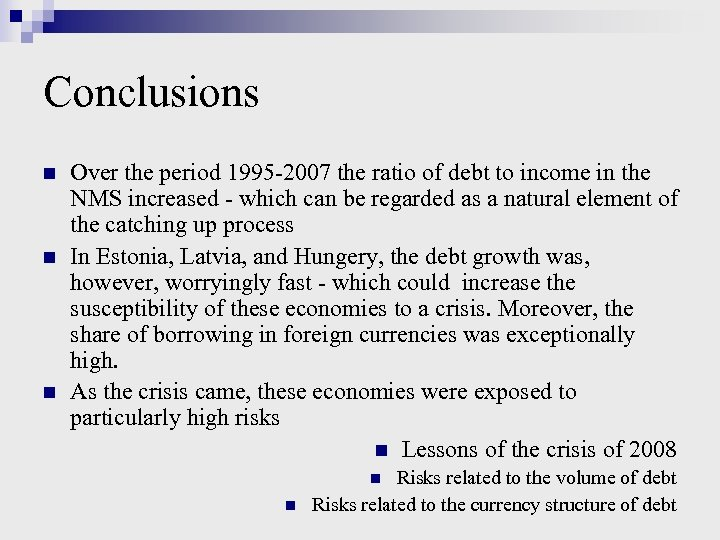 Conclusions n n n Over the period 1995 -2007 the ratio of debt to