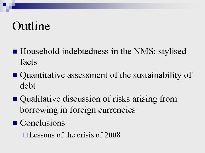 Outline Household indebtedness in the NMS: stylised facts n Quantitative assessment of the sustainability