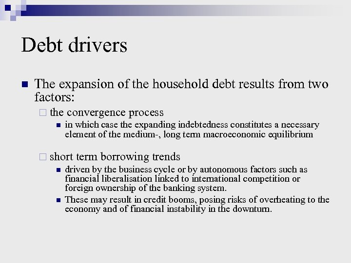 Debt drivers n The expansion of the household debt results from two factors: ¨