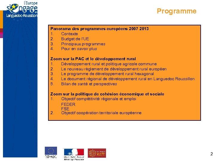 Programme Panorama des programmes européens 2007 2013 1. Contexte 2. Budget de l'UE 3.