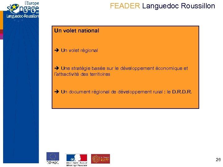 FEADER Languedoc Roussillon Un volet national Un volet régional Une stratégie basée sur le