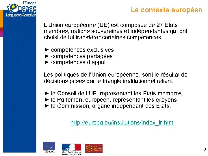 Le contexte européen L'Union européenne (UE) est composée de 27 États membres, nations souveraines