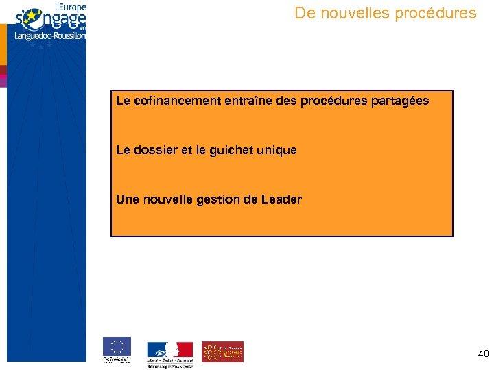 De nouvelles procédures Le cofinancement entraîne des procédures partagées Le dossier et le guichet