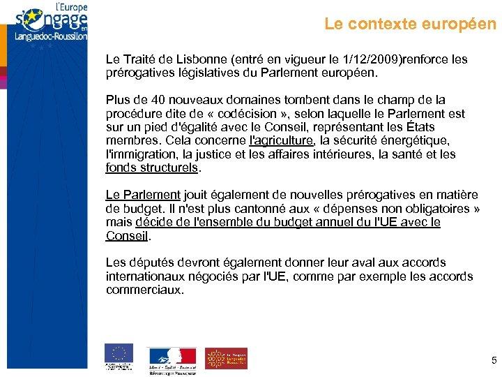 Le contexte européen Le Traité de Lisbonne (entré en vigueur le 1/12/2009)renforce les prérogatives