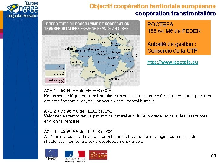 Objectif coopération territoriale européenne coopération transfrontalière POCTEFA 168, 64 M€ de FEDER Autorité de