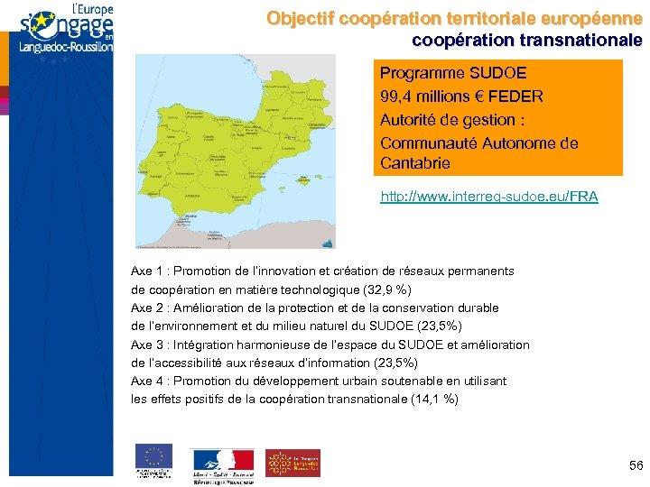 Objectif coopération territoriale européenne coopération transnationale Programme SUDOE 99, 4 millions € FEDER Autorité