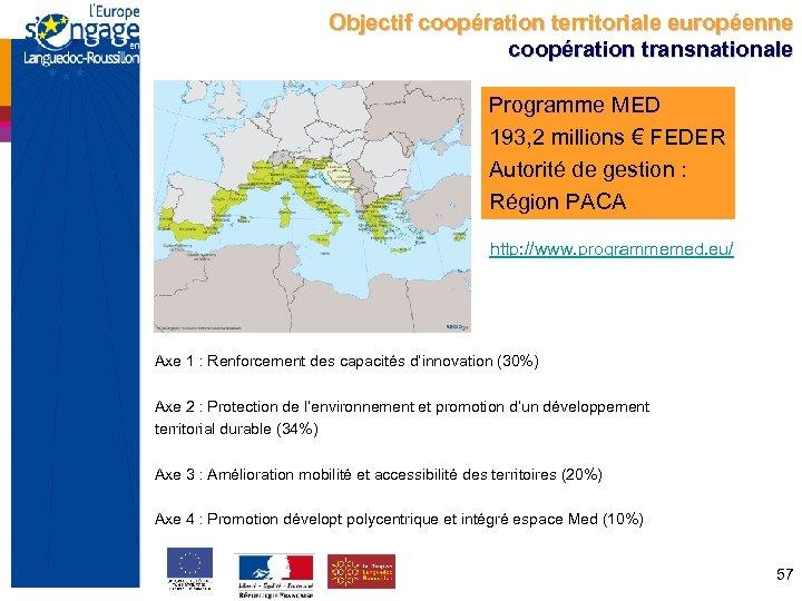 Objectif coopération territoriale européenne coopération transnationale Programme MED 193, 2 millions € FEDER Autorité