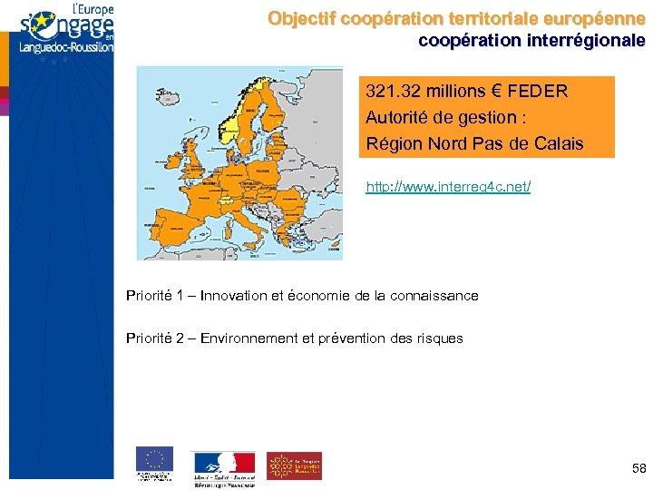 Objectif coopération territoriale européenne coopération interrégionale 321. 32 millions € FEDER Autorité de gestion