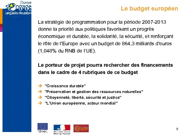 Le budget européen La stratégie de programmation pour la période 2007 -2013 donne la