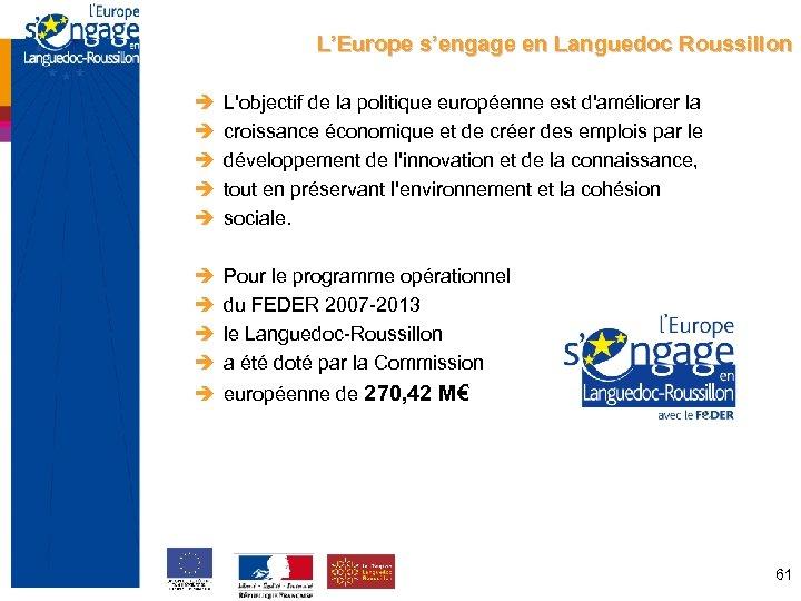 L'Europe s'engage en Languedoc Roussillon L'objectif de la politique européenne est d'améliorer la croissance